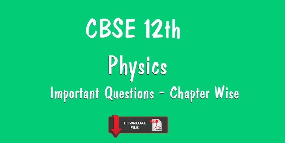 CBSE 12th Physics Very Important Questions Chapter Wise PDF Download